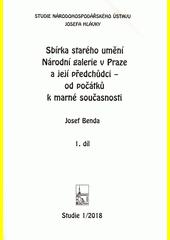 Sbírka starého umění Národní galerie v Praze a její předchůdci - od počátků k marné současnosti. 1. díl  (odkaz v elektronickém katalogu)