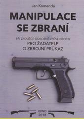 Manipulace se zbraní : při zkoušce odborné způsobilosti : pro žadatele o zbrojní průkaz  (odkaz v elektronickém katalogu)