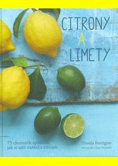 Citrony a limety : 75 chutných způsobů, jak si užít vaření z citrusů  (odkaz v elektronickém katalogu)