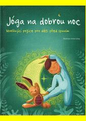 Jóga na dobrou noc : uvolňující pozice pro děti před spaním  (odkaz v elektronickém katalogu)