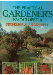 The practical gardener's encyclopedia  (odkaz v elektronickém katalogu)