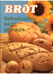 Brot : Selbstbacken leicht gemacht  (odkaz v elektronickém katalogu)
