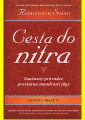 Cesta do nitra : cestou bhakti : současný průvodce prastarou moudrostí jógy  (odkaz v elektronickém katalogu)