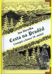 Cesta na Praděd : cestopis z konce 19. století  (odkaz v elektronickém katalogu)