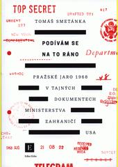 Podívám se na to ráno : Pražské jaro 1968 v tajných dokumentech Ministerstva zahraničí USA  (odkaz v elektronickém katalogu)