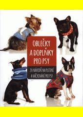 Oblečky a doplňky pro psy : 20 návodů na pletení a háčkování pro psy  (odkaz v elektronickém katalogu)