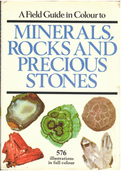 A field guide in colour to minerals, rocks and precious stones  (odkaz v elektronickém katalogu)
