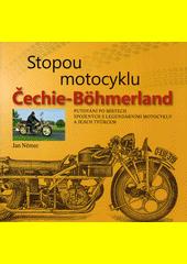 Stopou motocyklu : Čechie-Böhmerland : putování po místech spojených s legendárními motocykly a jejich tvůrcem  (odkaz v elektronickém katalogu)