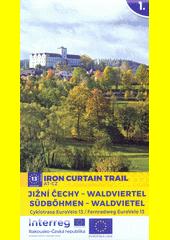 Jižní Čechy - Waldviertel : cyklotrasa EuroVelo 13 = Südböhmen - Waldviertel : Fernradweg EuroVelo 13 : Iron courtain trail. 1.  (odkaz v elektronickém katalogu)