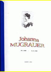Johanna Mugrauer : 28.3.1969 - 15.11.1940 (odkaz v elektronickém katalogu)