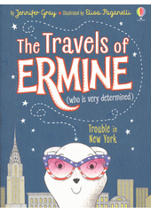 The travels of Ermine (who is very determined) : trouble in New York  (odkaz v elektronickém katalogu)