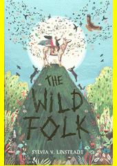 The wild folk  (odkaz v elektronickém katalogu)