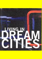 Living in dream cities  (odkaz v elektronickém katalogu)
