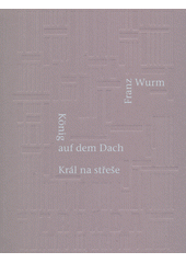 König auf dem Dach : eine Auslassung = Král na střeše : výpustka  (odkaz v elektronickém katalogu)