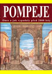 Pompeje : dnes a jak vypadaly před 2000 lety  (odkaz v elektronickém katalogu)