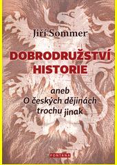 Dobrodružství historie, aneb, O českých dějinách trochu jinak  (odkaz v elektronickém katalogu)