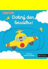 Dobrý den, letadélko! : mé první obrázkové příběhy  (odkaz v elektronickém katalogu)