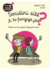 Sociální sítě : a to funguje jak? : všechno, co vás zajímá, když jste online  (odkaz v elektronickém katalogu)
