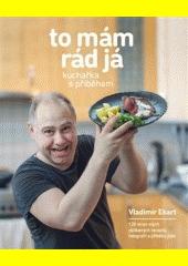 To mám rád já : kuchařka s příběhem  (odkaz v elektronickém katalogu)