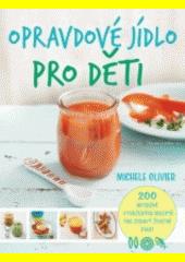 Opravdové jídlo pro děti : 200 nutričně vyvážených receptů pro zdravý životní start  (odkaz v elektronickém katalogu)