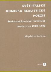 Svět italské komicko-realistické poezie : toskánská komicko-realistická poezie z let 1260-1492  (odkaz v elektronickém katalogu)