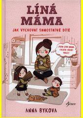 Líná máma : jak vychovat samostatné dítě  (odkaz v elektronickém katalogu)