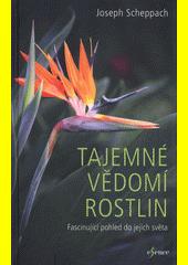 Tajemné vědomí rostlin : fascinující pohled do jejich světa  (odkaz v elektronickém katalogu)