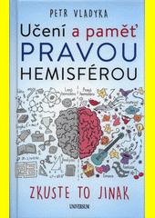 Učení a paměť pravou hemisférou : zkuste to jinak  (odkaz v elektronickém katalogu)