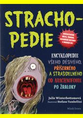 Strachopedie : encyklopedie všeho děsivého, příšerného a strašidelného od arachnofobie po žraloky  (odkaz v elektronickém katalogu)