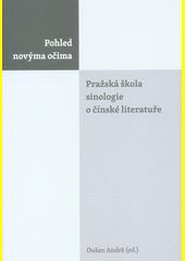 Pohled novýma očima : pražská škola sinologie o čínské literatuře  (odkaz v elektronickém katalogu)