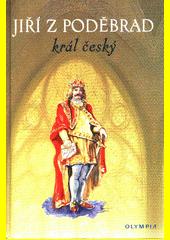 Jiří z Poděbrad : král český  (odkaz v elektronickém katalogu)