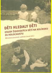 Děti hledaly děti : osudy židovských dětí na Kolínsku za holocaustu  (odkaz v elektronickém katalogu)