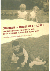 Children in quest of children : the Jewish children of Kolín and surroundings during the holocaust  (odkaz v elektronickém katalogu)
