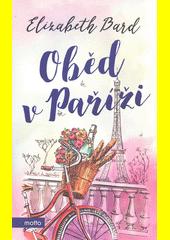 Oběd v Paříži : milostný příběh s recepty  (odkaz v elektronickém katalogu)