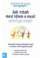 Jak vztah mezi tělem a myslí ovlivňuje zdraví  (odkaz v elektronickém katalogu)