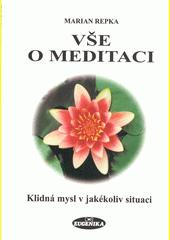 Vše o meditaci : praktický návod, jak objevit a využít vlastní skryté rezervy  (odkaz v elektronickém katalogu)