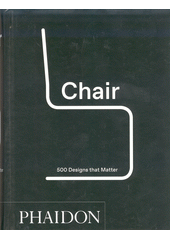 Chair : 500 designs that matter (odkaz v elektronickém katalogu)