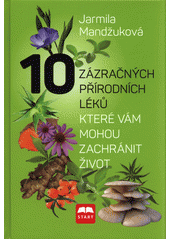 10 zázračných přírodních léků, které vám mohou zachránit život  (odkaz v elektronickém katalogu)