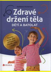 Zdravé držení těla dětí a batolat : naučte svoje děti přirozeně chodit, stát i sedět  (odkaz v elektronickém katalogu)