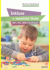 Inkluze v mateřské škole : děti s PAS, ADHD a handicapem  (odkaz v elektronickém katalogu)