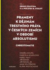 Prameny k dějinám trestního práva v českých zemích v období absolutismu : chrestomatie. Díl. I., Druhá polovina 17. a počátek 18. století  (odkaz v elektronickém katalogu)