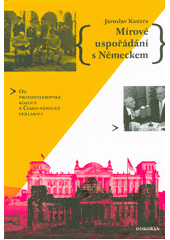 Mírové uspořádání s Německem : od protihitlerovské koalice k Česko-německé deklaraci  (odkaz v elektronickém katalogu)