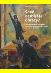 Snad nesbíráte obrazy? : cesty soukromého sběratelství moderního umění v českých zemích v letech 1948-1965  (odkaz v elektronickém katalogu)