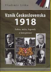 Vznik Československa 1918 : fakta, mýty, legendy a konspirace  (odkaz v elektronickém katalogu)
