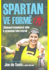 Spartan ve formě : 30denní tréninkový plán k proměně těla i mysli  (odkaz v elektronickém katalogu)