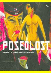 Posedlost : extrémy a vášně malířské moderny : Schjerfbecková, Kirchner, Dix, Neuschul, Dwurnik  (odkaz v elektronickém katalogu)