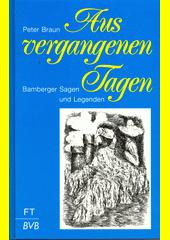 Aus vergangenen Tagen : Bamberger Sagen und Legenden  (odkaz v elektronickém katalogu)