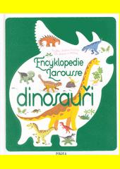 Dinosauři : encyklopedie Larousse : knížka, kterou budete číst znovu a znovu!  (odkaz v elektronickém katalogu)