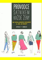 Průvodce šatníkem každé ženy : 60 základních kousků a jak je nosit : kdykoliv, kamkoliv  (odkaz v elektronickém katalogu)