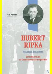 Hubert Ripka: tragédie demokrata : život bojovníka za Československou republiku  (odkaz v elektronickém katalogu)